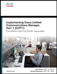 Implementing Cisco Unified Communications Manager, Part 1 (CIPT1) Foundation Learning Guide: (CCNP Voice CIPT1 642-447), 2/e