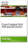 Cisco 360 Learning Program for CCIE Routing and Switching: Cisco Catalyst QoS Self-paced Lesson