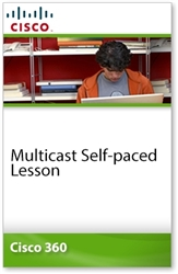 Cisco 360 Learning Program for CCIE Routing and Switching: Multicast Self-paced Lesson