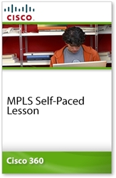 Cisco 360 Learning Program for CCIE Routing and Switching: MPLS Self-Paced Lesson