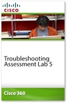 Cisco 360 Learning Program for CCIE Routing and Switching: Troubleshooting Assessment Lab 5