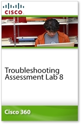 Cisco 360 Learning Program for CCIE Routing and Switching: Troubleshooting Assessment Lab 8