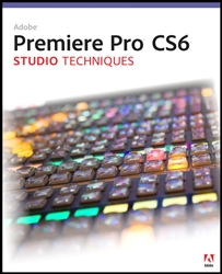 Adobe Premiere Pro CS6 Studio Techniques