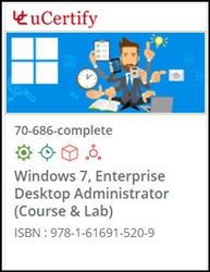 Windows 7 Enterprise Desktop Administrator (70-686) Lab and Courseware