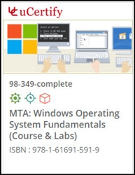 MTA: Windows Operating System Fundamentals  (98-349) Lab and Courseware