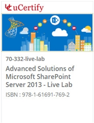 Advanced Solutions of Microsoft SharePoint Server 2013 (70-332) Live Lab