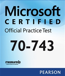 70-743 (beta): Upgrading Your Skills to MCSA: Windows Server 2016 Microsoft Official Practice Test