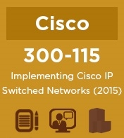 Cisco Practice Exam for 300-115 NetCert: Implementing Cisco IP Switched Networks (2015)