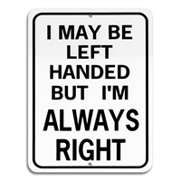 """I May Be Left-Handed But I'm Always Right"" Metal Sign"