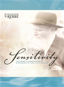 "<br>Sensitivity - The Rebbe's compassionate attention to ""the little things"""