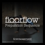 Floor Flow Preparation Sequence - Download Only