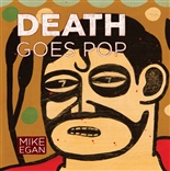 """Death Goes Pop"" Limited Edition Signed & Numbered Hardcover Book by Mike Egan"