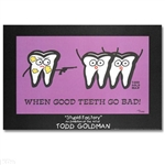 When Good Teeth Go Bad Stupid Factory Poster By Todd Goldman