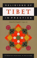 Religions of Tibet in Practice <br> By: Lopez