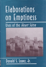 Elaborations on Emptiness: Uses of the Heart Sutra