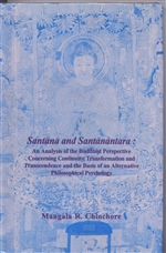 Santana and Santanantara:  An Analysis of the Buddhist Perspective Concerning Continuity, Transformation and Transcendence <br>  By: Mangala R. Chinchore