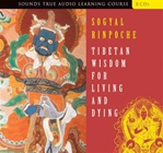 Tibetan Wisdom for Living and Dying, Sogyal Rinpoche
