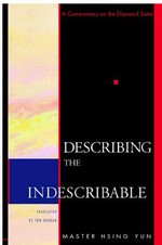 Describing the Indescribable: A Commentary on the Diamond Sutra <br> By: Hsing Yun, Master