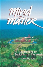 Mind over Matter: Reflections on Buddhism in the West <br>  By: Tarthang Tulku