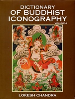 Dictionary of Buddhist Iconography, vol.4 <br>  By: Lokesh Chandra