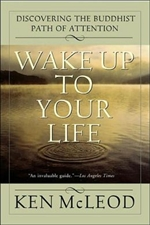 Wake Up to Your Life: Discovering the Buddhist Path of Attention <br>  By: McLeod, Ken