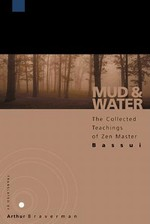 Mud and Water: The Collected Teachings of Zen Master Bassui <br> By: Braverman, Arthur, tr.