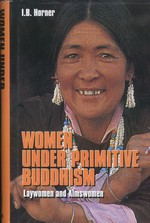 Women Under Primitive Buddhism <br>By: I.B. Horner