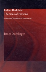 Indian Buddhist Theories Of Person, Vasubandhu's Refutation of the Theory of a Self  <br> By: Duerlinger, James