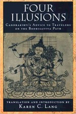 Four Illusions, Candrakirti's Advice for Travelers on the Bodhisattva Path <br>  By: Candrakirti, Karen Lang, tr.