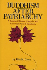 Buddhism After Patriarchy, A Feminist History, Analysis, and Reconstruction of Buddhism <br>  By: Rita Gross
