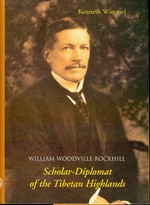 William Woodville Rockhill, Scholar-Diplomat of the Tibetan Highlands <br> By: Kenneth Wimmel
