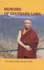 Memoirs of Keutsang Lama (Life in Tibet Under Chinese Liberation) <br>  By: Keutsang Trulku Jampel Yeshe