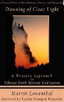 Dawning of Clear Light: A Western Approach to Tibetan Dark Retreat Meditation  <br>  By: Lowenthal, Martin
