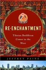 Re-Enchantment: Tibetan Buddhism Comes to the West <br>  By: Paine, Jeffery