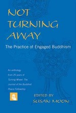 Not Turning Away: The Practice of Engaged Buddhism <br>  By: Moon, Susan (Ed.)