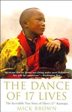 Dance of 17 Lives: The Incredible True Story of Tibet's 17th Karmapa (Hardcover) <br>  By: Mick Brown