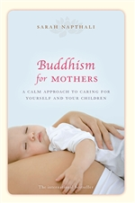 Buddhism for Mothers: A Calm Appoach to Caring for Yourself and Your Children