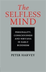 Selfless Mind: Personality, Consciousness and Nirvana in Early Buddhism <br> By: Peter Harvey