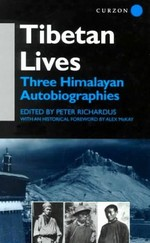Tibetan Lives: Three Himalayan Autobiographies <br>  By: Peter Richardus