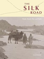 Silk Road: Trade, Travel, War & Faith <br>  By: Susan Whitfield