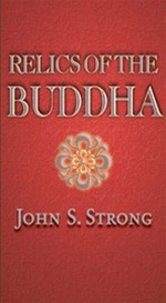 Relics of the Buddha, John S. Strong