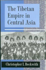 Tibetan Empire in Central Asia: A History of the Struggle for Great Power among Tibetans, Turks, Arabs, and Chinese during the Early Middle Ages <br> By: Christopher I. Beckwith