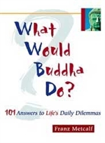 What Would Buddha Do? 101 Answers to Life's Daily Dilemmas
