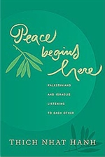 Peace Begins Here: Palestians and Israelis listening to each other <br>  By: Thich Nhat Hanh
