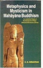 Metaphysics and Mysticism in Mahayana Buddhism, An Analytical Study of the Ratnagotravibhago - Mahayanottaratantra Sastram<br> By: C.D. Sebastian