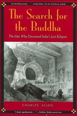 Search for the Buddha: The Men Who Discovered India's Lost Religion <br> By: Charles Allen