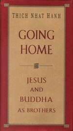 Going Home. Jesus and Buddha as Brothers <br> By: Thich Nhat Hanh