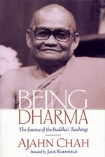 Being Dharma, The Essence of the Buddha's Teachings <br> By: Ajahn Chah