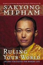 Ruling Your World : Ancient Strategies For Modern Life <br> By: Sakyong Mipham