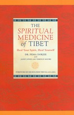 Spiritual Medicine of Tibet: Heal Your Spirit, Heal Yourself <br> By: Dr. Pema Dorjee